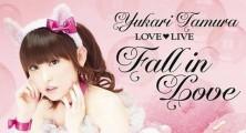Yukari Tamura LOVE ♡ LIVE *Fall in Love* [29.05.13]